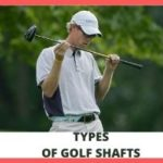 TYPES OF GOLF SHAFTS for 2021